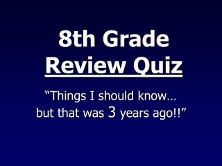 8th Grade  Review Quiz