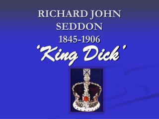 RICHARD JOHN SEDDON 1845-1906