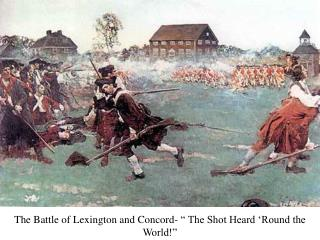 "The Battle of Lexington and Concord- "" The Shot Heard 'Round the World!"""