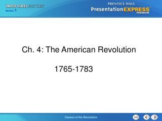 Ch. 4: The American Revolution  1765-1783