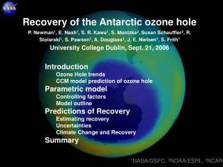 Recovery of the Antarctic ozone hole P. Newman1, E. Nash1, S. R. Kawa1, S. Montzka2, Susan Schauffler3, R. Stolarski1, S