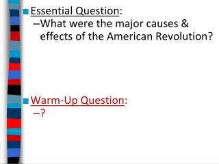 Essential Question : What were the major causes & effects of the American Revolution?
