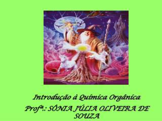 Introdu  o   Qu mica Org nica Prof .: S NIA J LIA OLIVEIRA DE SOUZA