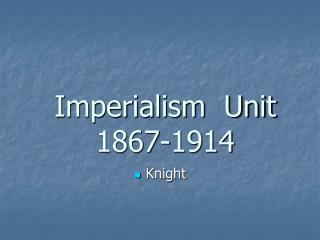 Imperialism  Unit 1867-1914