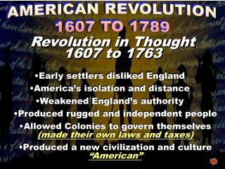 Early settlers disliked England America's isolation and distance  Weakened England's authority