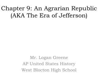 Chapter 9: An Agrarian Republic (AKA The Era of Jefferson)