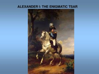 ALEXANDER I: THE ENIGMATIC TSAR