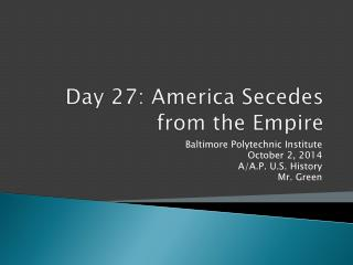 Day  27:  America Secedes from the Empire
