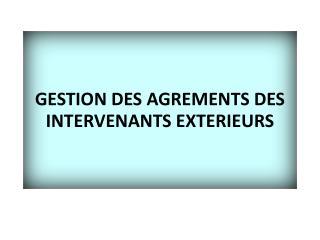GESTION DES AGREMENTS DES INTERVENANTS  EXTERIEURS