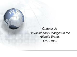 Chapter 21 Revolutionary Changes in the Atlantic World, 1750-1850