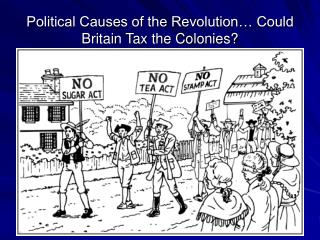Political Causes of the Revolution… Could Britain Tax the Colonies?