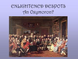 ENLIGHTENED DESPOTS An Oxymoron?