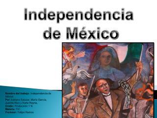 Nombre del trabajo : Independencia de México
