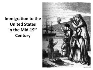 Immigration to the United States   in the Mid-19 th  Century
