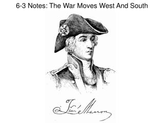 6-3 Notes: The War Moves West And South
