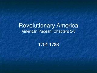 Revolutionary America American Pageant Chapters 5-8