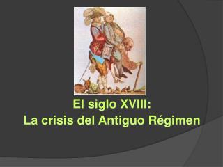 El siglo XVIII: La crisis del Antiguo R�gimen