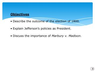 Describe the outcome of the election of 1800. Explain Jefferson's policies as President.