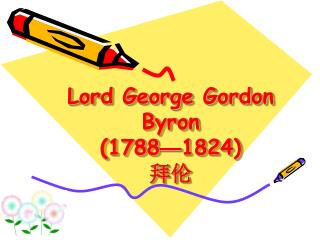 Lord George Gordon Byron  (1788 — 1824)  拜伦