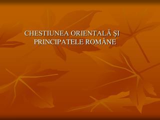 CHESTIUNEA ORIENTALĂ ŞI PRINCIPATELE ROMÂNE
