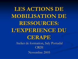 LES ACTIONS DE MOBILISATION DE RESSOURCES: L EXPERIENCE DU CERAPE