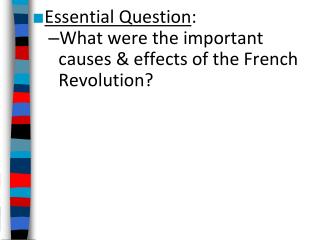 Essential Question : What were the important causes & effects of the French Revolution?