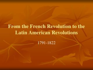 From the French Revolution to the Latin American Revolutions