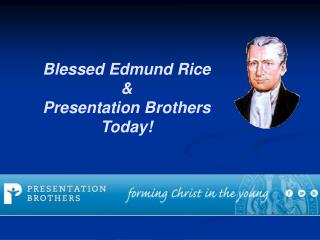 Blessed Edmund Rice &  Presentation  Brothers Today!