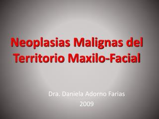 Neoplasias Malignas del Territorio  Maxilo -Facial