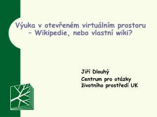 V�uka v�otev?en�m virtu�ln�m prostoru � Wikipedie, nebo vlastn� wiki?