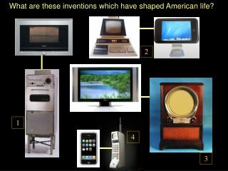 What are these inventions which have shaped American life?
