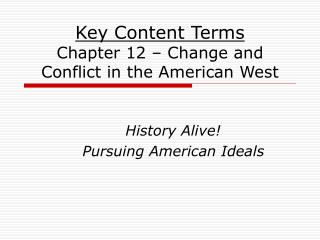 Key Content Terms Chapter 12 – Change and Conflict in the American West