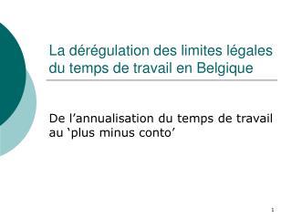 La d�r�gulation des limites l�gales du temps de travail en Belgique
