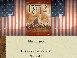 Mrs. Liguori October 26 & 27, 2005 Notes # 18