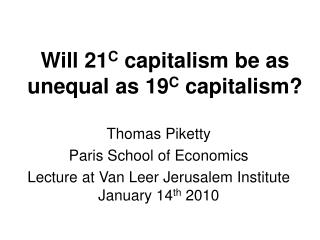 Will 21 C  capitalism be as unequal as 19 C  capitalism?