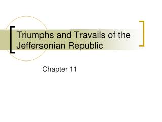 Triumphs and Travails of the Jeffersonian Republic