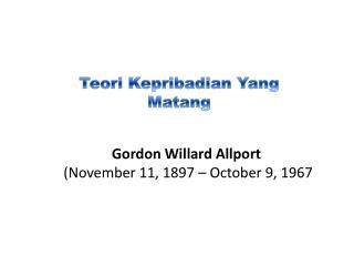 Gordon Willard Allport  (November 11, 1897 � October 9, 1967