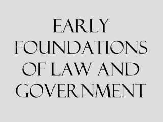 Early Foundations of Law and Government