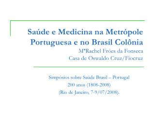 Simpósios sobre Saúde Brasil – Portugal  200 anos (1808-2008)  (Rio de Janeiro, 7-9/07/2008).