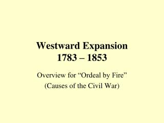 Westward Expansion 1783 � 1853