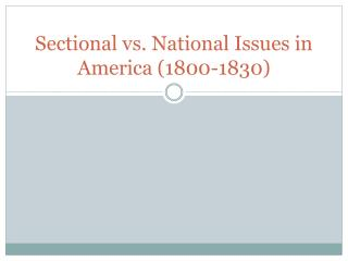 Sectional vs. National Issues in America (1800-1830)