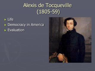 Alexis de Tocqueville  (1805-59)