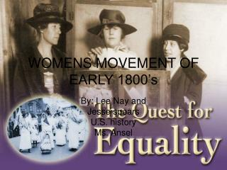 WOMENS MOVEMENT OF EARLY 1800's