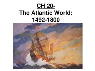 CH 20- The Atlantic World:  1492-1800