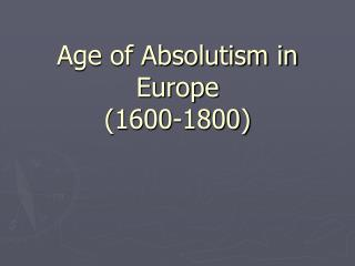Age of Absolutism in Europe (1600-1800)
