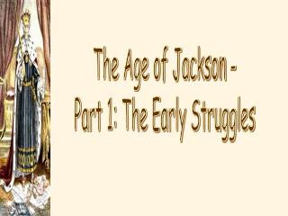 The Age of Jackson - Part 1: The Early Struggles