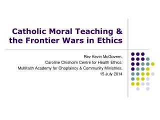 Catholic Moral Teaching & the Frontier Wars in Ethics