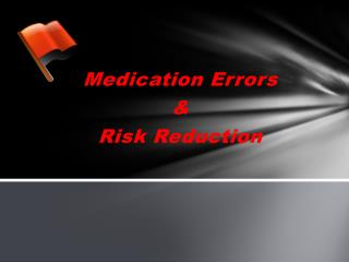 Medication Errors  & Risk Reduction