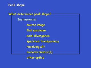 Peak shape  What determines peak shape  Instrumental   source image   flat specimen   axial divergence   specimen transp