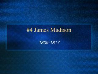 #4 James Madison